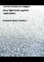 Terror knows no religion they fight back against   oppression  Khaled Omar Hamza - Personalised Poster A4 size