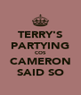 TERRY'S PARTYING COS CAMERON SAID SO - Personalised Poster A4 size