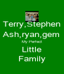 Terry,Stephen Ash,ryan,gem My Perfect Little Family - Personalised Poster A4 size