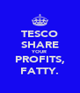 TESCO SHARE YOUR PROFITS, FATTY. - Personalised Poster A4 size