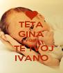 TETA GINA VOLI    TE TVOJ IVANO - Personalised Poster A4 size