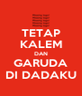 TETAP KALEM DAN GARUDA DI DADAKU - Personalised Poster A4 size