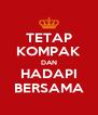 TETAP KOMPAK DAN HADAPI BERSAMA - Personalised Poster A4 size