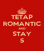 TETAP ROMANTIC AND STAY 5 - Personalised Poster A4 size