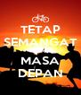 TETAP SEMANGAT DEMI MASA DEPAN - Personalised Poster A4 size
