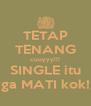 TETAP TENANG cuuyyy!!! SINGLE itu ga MATI kok! - Personalised Poster A4 size