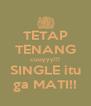 TETAP TENANG cuuyyy!!! SINGLE itu ga MATI!! - Personalised Poster A4 size