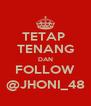 TETAP  TENANG DAN FOLLOW @JHONI_48 - Personalised Poster A4 size