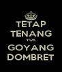 TETAP TENANG YUK GOYANG DOMBRET - Personalised Poster A4 size