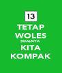 TETAP WOLES SOALNYA  KITA KOMPAK - Personalised Poster A4 size
