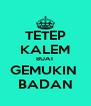 TETEP KALEM BUAT GEMUKIN  BADAN - Personalised Poster A4 size