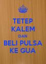 TETEP KALEM DAN BELI PULSA KE GUA - Personalised Poster A4 size