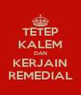 TETEP KALEM DAN KERJAIN REMEDIAL - Personalised Poster A4 size