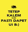 TETEP KALEM DAN PASTI DAPET UI B-) - Personalised Poster A4 size