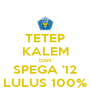 TETEP KALEM DAN SPEGA '12 LULUS 100% - Personalised Poster A4 size