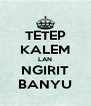 TETEP KALEM LAN NGIRIT BANYU - Personalised Poster A4 size