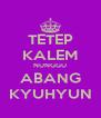 TETEP KALEM NUNGGU ABANG KYUHYUN - Personalised Poster A4 size