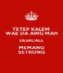 TETEP KALEM WAE DA AING MAH DESKCALL MEMANG SETRONG - Personalised Poster A4 size