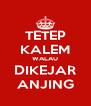 TETEP KALEM WALAU DIKEJAR ANJING - Personalised Poster A4 size