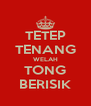 TETEP TENANG WELAH TONG BERISIK - Personalised Poster A4 size