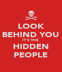 LOOK BEHIND YOU IT'S THE HIDDEN PEOPLE - Personalised Poster A4 size