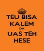 TEU BISA KALEM DA UAS TEH HESE - Personalised Poster A4 size