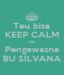 Teu bisa KEEP CALM Da Pengawasna BU SILVANA - Personalised Poster A4 size