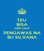 TEU BISA KEEP CALM PENGAWAS NA BU SILVANA - Personalised Poster A4 size