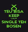 TEU BISA KEEP CALM SINGLE TEH BOSEN - Personalised Poster A4 size