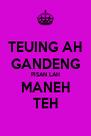TEUING AH GANDENG PISAN LAH MANEH TEH - Personalised Poster A4 size