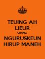 TEUING AH LIEUR URANG NGURUSKEUN HIRUP MANEH - Personalised Poster A4 size
