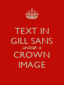 TEXT IN GILL SANS UNDER A CROWN IMAGE - Personalised Poster A4 size