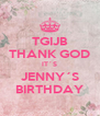 TGIJB THANK GOD IT´S JENNY´S BIRTHDAY - Personalised Poster A4 size