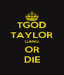 TGOD TAYLOR GANG OR DIE - Personalised Poster A4 size