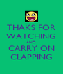 THAKS FOR WATCHING AND CARRY ON CLAPPING - Personalised Poster A4 size