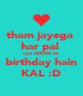tham jayega  har pal  coz AMAN ka  birthday hain KAL :D - Personalised Poster A4 size