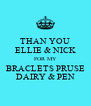THAN YOU ELLIE & NICK FOR MY BRACLETS PRUSE DAIRY & PEN - Personalised Poster A4 size