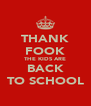 THANK FOOK THE KIDS ARE BACK TO SCHOOL - Personalised Poster A4 size