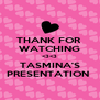 THANK FOR  WATCHING <3<3 TASMINA'S PRESENTATION  - Personalised Poster A4 size