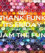 THANK FUNK ITS FRIDAY STAY CALM  & JAM THE FUNK!  - Personalised Poster A4 size