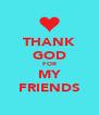 THANK GOD FOR MY FRIENDS - Personalised Poster A4 size