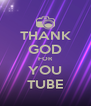 THANK GOD FOR YOU TUBE - Personalised Poster A4 size