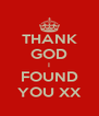 THANK GOD I FOUND YOU XX - Personalised Poster A4 size