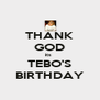 THANK GOD its  TEBO'S BIRTHDAY - Personalised Poster A4 size