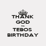 THANK GOD Its TEBOS  BIRTHDAY - Personalised Poster A4 size