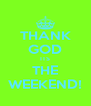 THANK GOD ITS THE WEEKEND! - Personalised Poster A4 size
