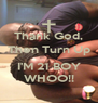 Thank God, Then Turn Up  I'M 21 BOY WHOO!! - Personalised Poster A4 size