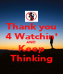 Thank you 4 Watchin' AND Keep Thinking - Personalised Poster A4 size