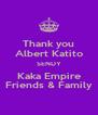 Thank you Albert Katito SENDY Kaka Empire Friends & Family - Personalised Poster A4 size