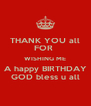 THANK YOU all FOR  WISHING ME A happy BIRTHDAY GOD bless u all - Personalised Poster A4 size